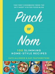 Pinch of Nom: 100 Slimming, Home-style Recipes - Kate Allinson, Kay Featherstone