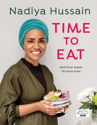 Time to Eat : Delicious meals for busy lives - Nadiya Hussain