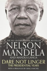 Dare Not Linger: The Presidential Years - Nelson Mandela