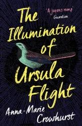 The Illumination of Ursula Flight - Anna-Marie Crowhurst