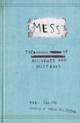 Mess: The Manual of Accidents and Mistakes - Keri Smith / Щоденник