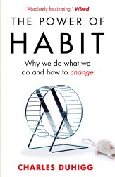 The Power of Habit: Why We Do What We Do and How to Change - Charles Duhigg