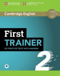 Cambridge English: First Trainer 2 — 6 Practice Tests with answers and Downloadable Audio / Підручник для учня