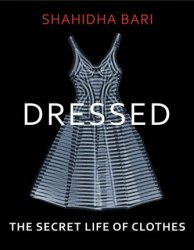 Dressed : The Secret Life of Clothes
