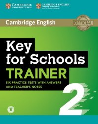 Cambridge English: Key for Schools Trainer 2 — 6 Practice Tests with answers, Teacher's Notes and Downloadable Audio