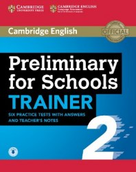 Cambridge English: Preliminary for Schools Trainer 2 — 6 Practice Tests with answers, Teacher's Notes and Downloadable Audio