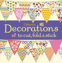 Decorations to Cut, Fold and Stick / Книга для творчості