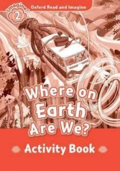 Oxford Read and Imagine 2 Where on Earth Are We? Activity Book / Робочий зошит