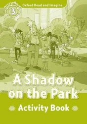 Oxford Read and Imagine 3 A Shadow on the Park Activity Book / Робочий зошит