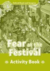 Oxford Read and Imagine 3 Fear at the Festival Activity Book / Робочий зошит