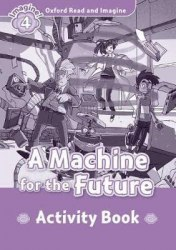 Oxford Read and Imagine 4 A Machine for the Future Activity Book / Робочий зошит