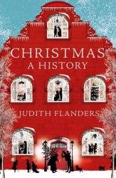 Christmas: A History - Judith Flanders