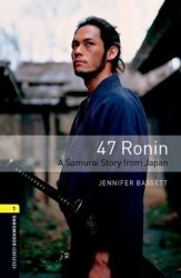 Oxford Bookworms Library 1: 47 Ronin