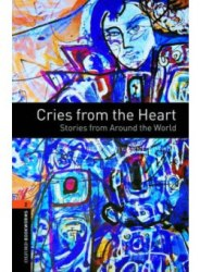 Oxford Bookworms Library 2: Cries from the Heart. Stories from Around the World