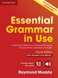 Essential Grammar in Use (4th Edition) with Answers and Interactive eBook : A Self-Study Reference and Practice Book for Elementary Learners of English Cambridge University Press