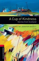 Oxford Bookworms Library 3: A Cup of Kindness: Stories from Scotland