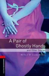 Oxford Bookworms Library 3: A Pair of Ghostly Hands & Other Stories