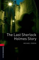 Oxford Bookworms Library 3: The Last Sherlock Holmes Story