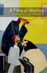Oxford Bookworms Library 4: A Time of Waiting: Stories from Around the World