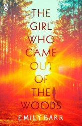 The Girl Who Came Out of the Woods - Emily Barr