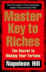 Master Key to Riches: The Secret to Making Your Fortune - Napoleon Hill