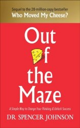 Out of the Maze: A Simple Way to Change Your Thinking and Unlock Success