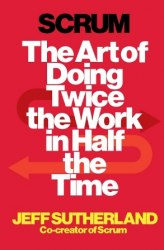 Scrum: The Art of Doing Twice the Work in Half the Time - Jeff Sutherland