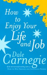 How to Enjoy Your Life and Job - Dale Carnegie