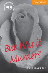 Cambridge English Readers 4: But Was it Murder?