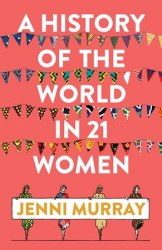 A History of the World in 21 Women - Jenni Murray