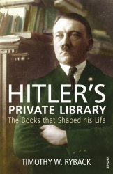 Hitler's Private Library: The Books that Shaped his Life - Timothy W. Ryback
