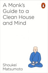 A Monk's Guide to a Clean House and Mind - Shoukei Matsumoto