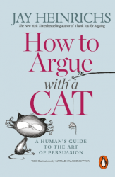 How to Argue with a Cat. A Human's Guide to the Art of Persuasion