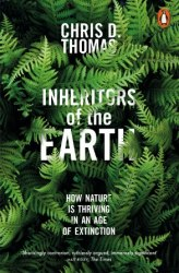 Inheritors of the Earth: How Nature Is Thriving in an Age of Extinction