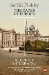 The Gates of Europe: A History of Ukraine - Serhii Plokhy