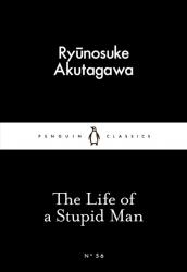 The Life of a Stupid Man - Ryunosuke Akutagawa