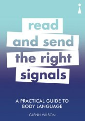 A Practical Guide To Body Language: Read and Send the Right Signals