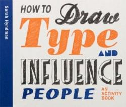 How to Draw Type and Influence People