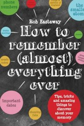 How to Remember (Almost) Everything Ever