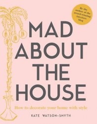 Mad about the House : How to decorate your home with style