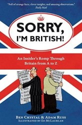 Sorry, I'm British! An Insider's Romp Through Britain From A To Z