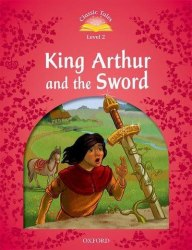 Classic Tales Second Edition 2: King Arthur and the Sword / Книга для читання