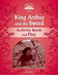 Classic Tales Second Edition 2: King Arthur and the Sword Activity Book and Play / Робочий зошит