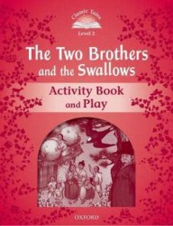 Classic Tales Second Edition 2: The Two Brothers and the Swallows Activity Book and Play / Робочий зошит