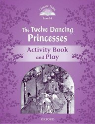 Classic Tales Second Edition 4: The Twelve Dancing Princesses Activity Book and Play / Робочий зошит
