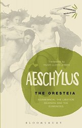 The Oresteia: Agamemnon, The Libation Bearers and The Eumenides