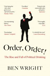 Order, Order! : The Rise and Fall of Political Drinking