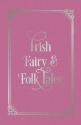 Arcturus Classic: Irish Fairy and Folk Tales