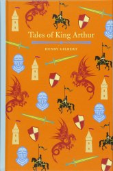 Arcturus Children's Classics: Tales of King Arthur - Henry Gilbert