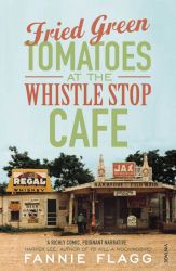 Fried Green Tomatoes at the Whistle Stop Café - Fannie Flagg